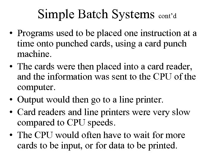 Simple Batch Systems cont'd • Programs used to be placed one instruction at a