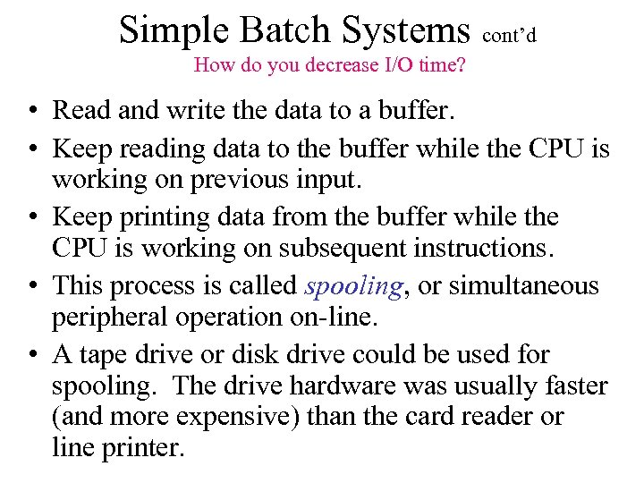 Simple Batch Systems cont'd How do you decrease I/O time? • Read and write