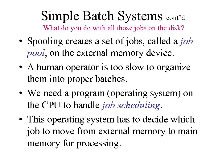 Simple Batch Systems cont'd What do you do with all those jobs on the