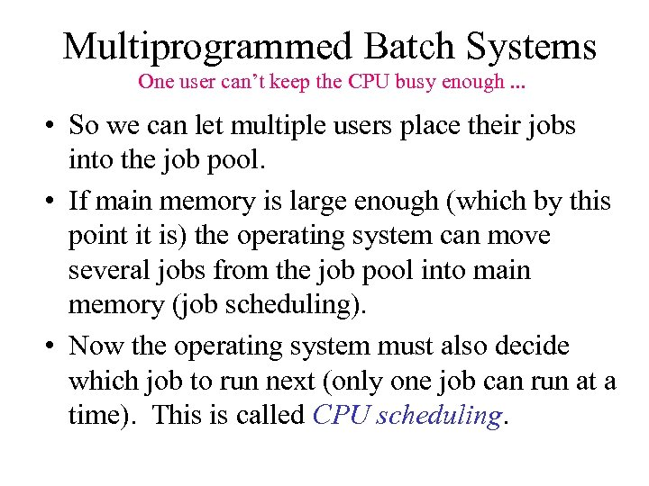 Multiprogrammed Batch Systems One user can't keep the CPU busy enough. . . •