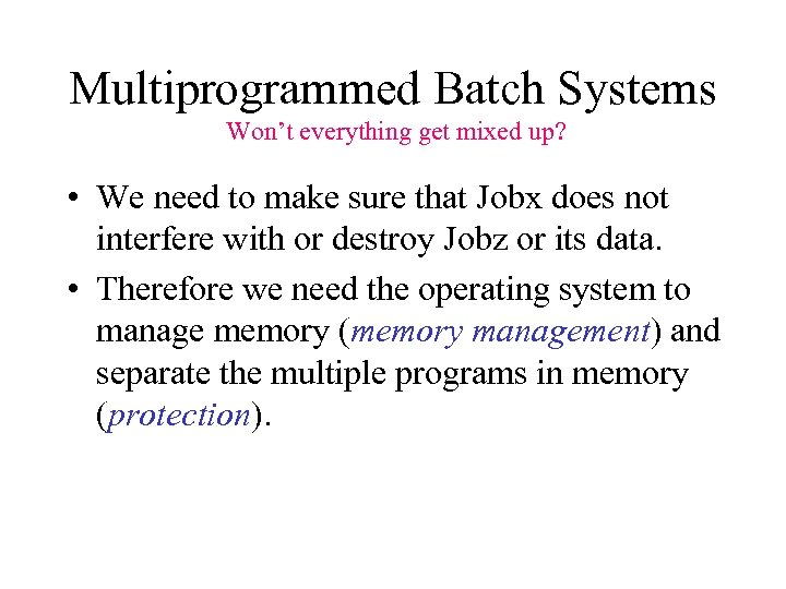 Multiprogrammed Batch Systems Won't everything get mixed up? • We need to make sure