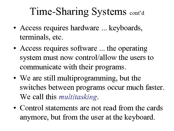 Time-Sharing Systems cont'd • Access requires hardware. . . keyboards, terminals, etc. • Access