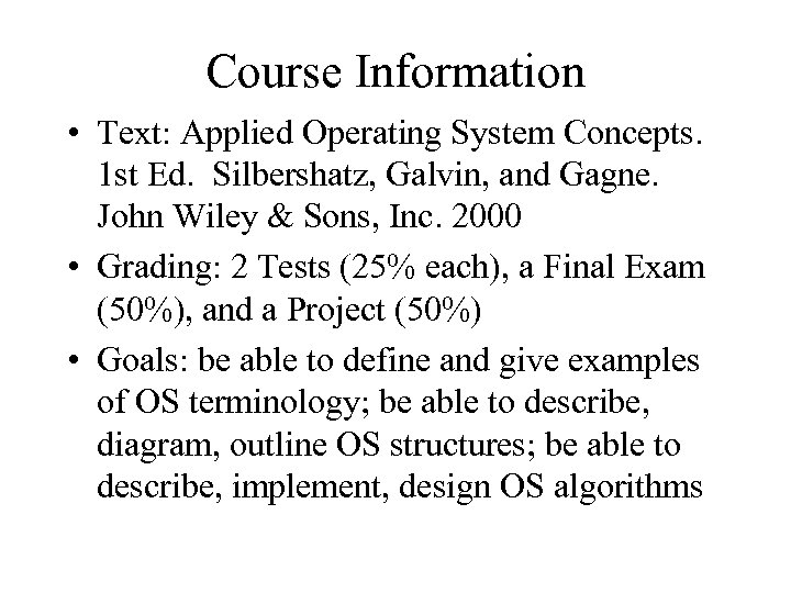 Course Information • Text: Applied Operating System Concepts. 1 st Ed. Silbershatz, Galvin, and