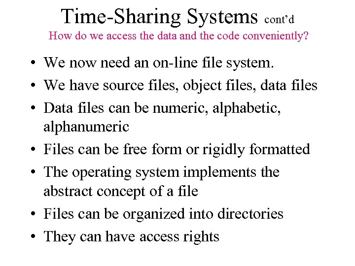 Time-Sharing Systems cont'd How do we access the data and the code conveniently? •