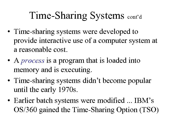Time-Sharing Systems cont'd • Time-sharing systems were developed to provide interactive use of a