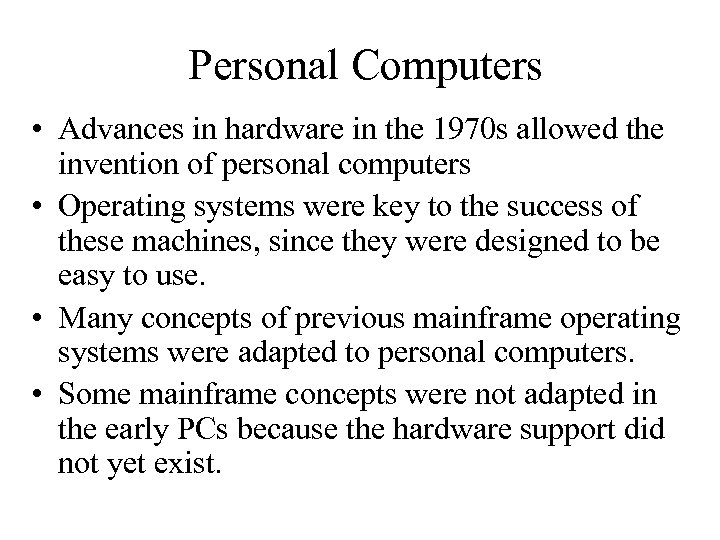 Personal Computers • Advances in hardware in the 1970 s allowed the invention of