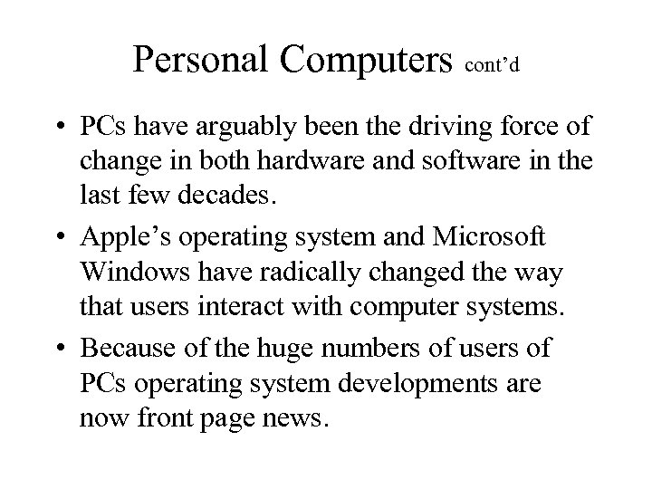 Personal Computers cont'd • PCs have arguably been the driving force of change in