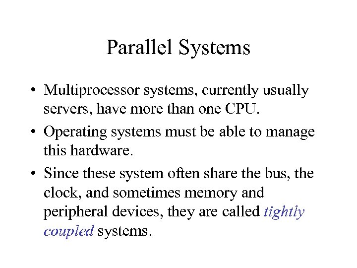 Parallel Systems • Multiprocessor systems, currently usually servers, have more than one CPU. •