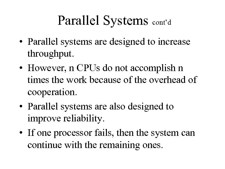 Parallel Systems cont'd • Parallel systems are designed to increase throughput. • However, n