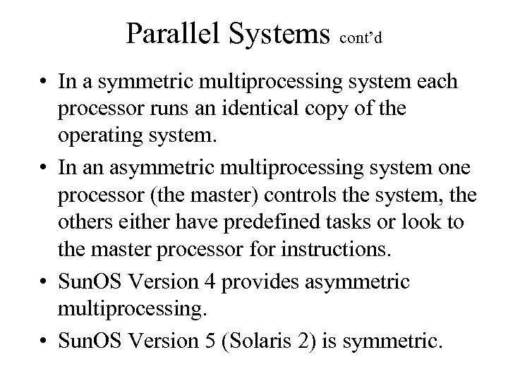 Parallel Systems cont'd • In a symmetric multiprocessing system each processor runs an identical
