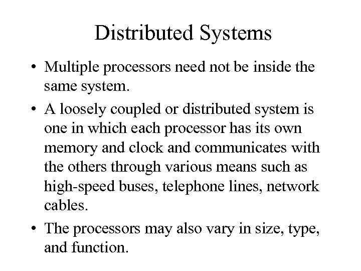 Distributed Systems • Multiple processors need not be inside the same system. • A