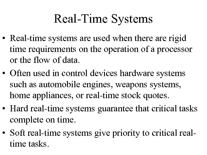 Real-Time Systems • Real-time systems are used when there are rigid time requirements on
