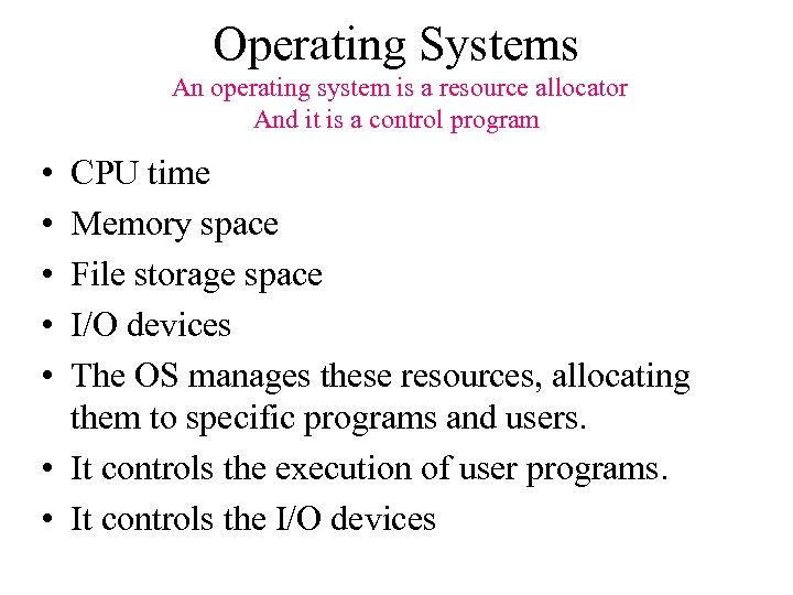 Operating Systems An operating system is a resource allocator And it is a control