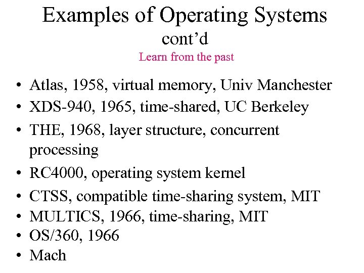 Examples of Operating Systems cont'd Learn from the past • Atlas, 1958, virtual memory,