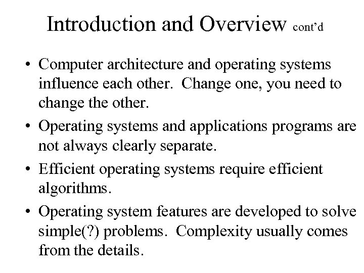 Introduction and Overview cont'd • Computer architecture and operating systems influence each other. Change