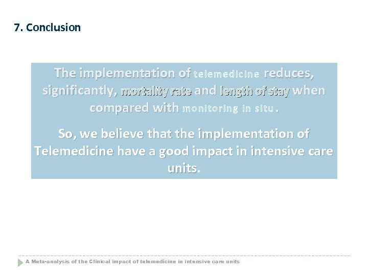 7. Conclusion The implementation of telemedicine reduces, significantly, mortality rate and length of stay