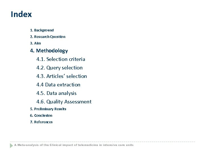 Index 1. Background 2. Research Question 3. Aim 4. Methodology 4. 1. Selection criteria
