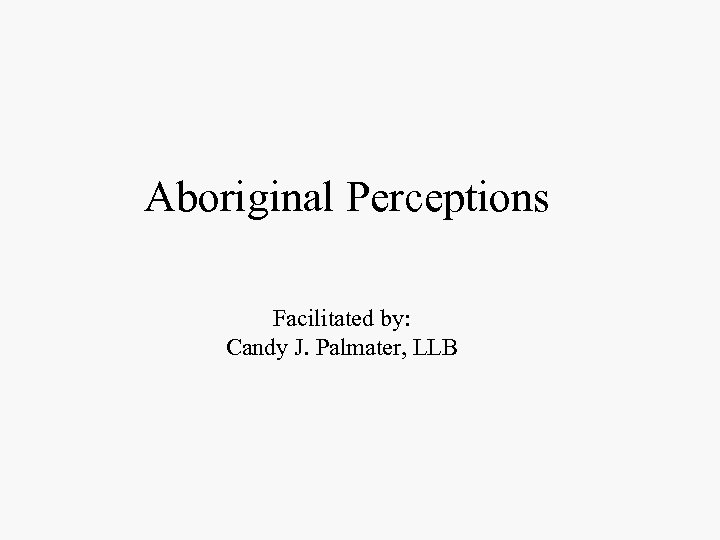 Aboriginal Perceptions Facilitated by: Candy J. Palmater, LLB