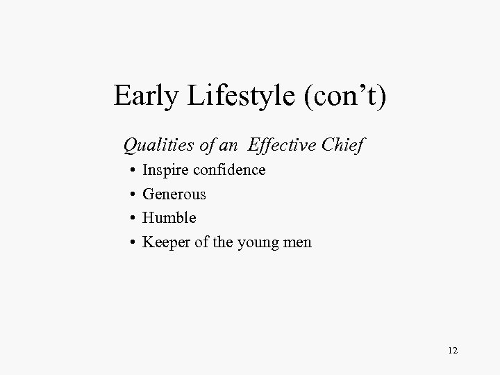 Early Lifestyle (con't) Qualities of an Effective Chief • • Inspire confidence Generous Humble