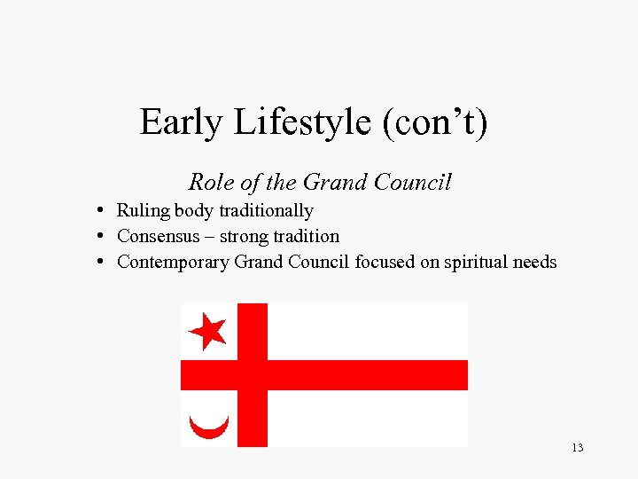 Early Lifestyle (con't) Role of the Grand Council • Ruling body traditionally • Consensus