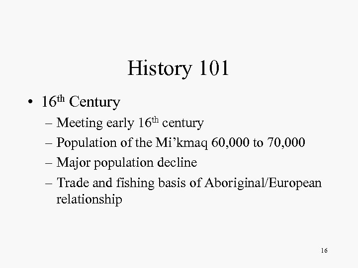 History 101 • 16 th Century – Meeting early 16 th century – Population
