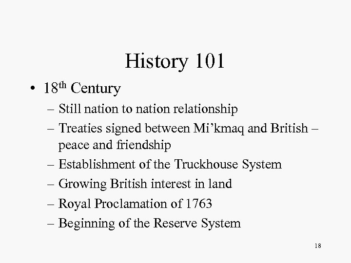 History 101 • 18 th Century – Still nation to nation relationship – Treaties