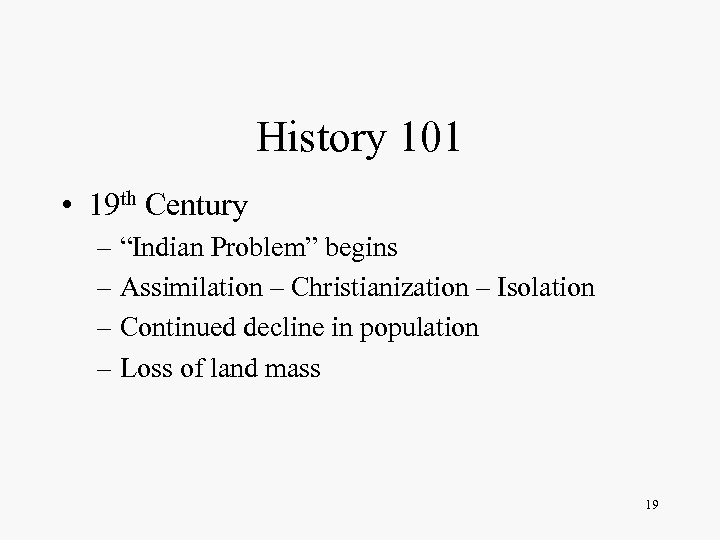 """History 101 • 19 th Century – """"Indian Problem"""" begins – Assimilation – Christianization"""
