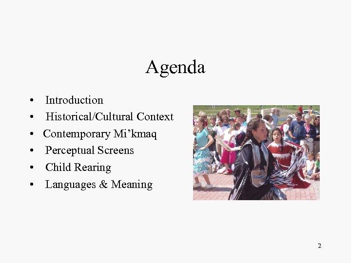 Agenda • • • Introduction Historical/Cultural Context Contemporary Mi'kmaq Perceptual Screens Child Rearing Languages