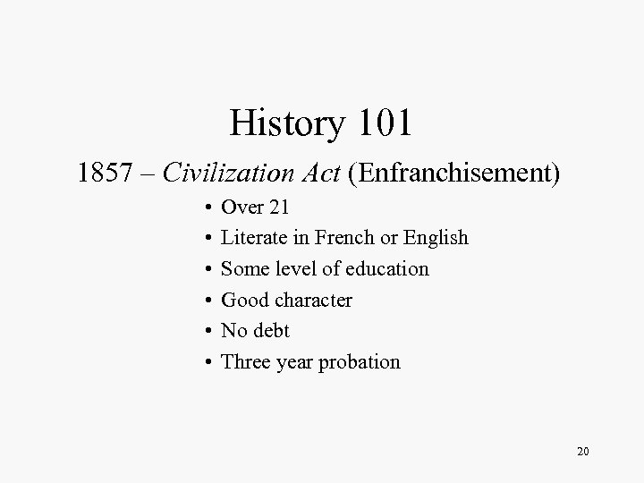 History 101 1857 – Civilization Act (Enfranchisement) • • • Over 21 Literate in