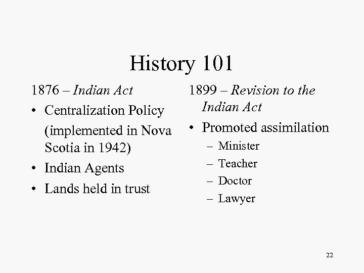 History 101 1876 – Indian Act • Centralization Policy (implemented in Nova Scotia in