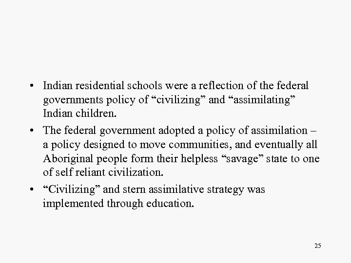 • Indian residential schools were a reflection of the federal governments policy of