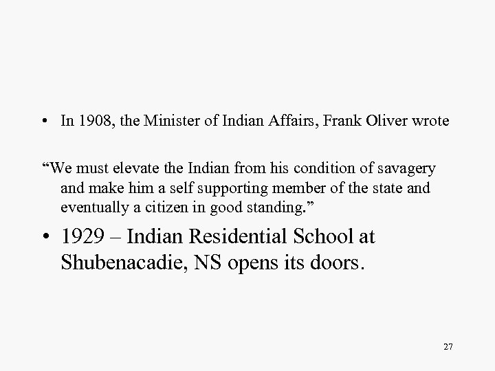 """• In 1908, the Minister of Indian Affairs, Frank Oliver wrote """"We must"""