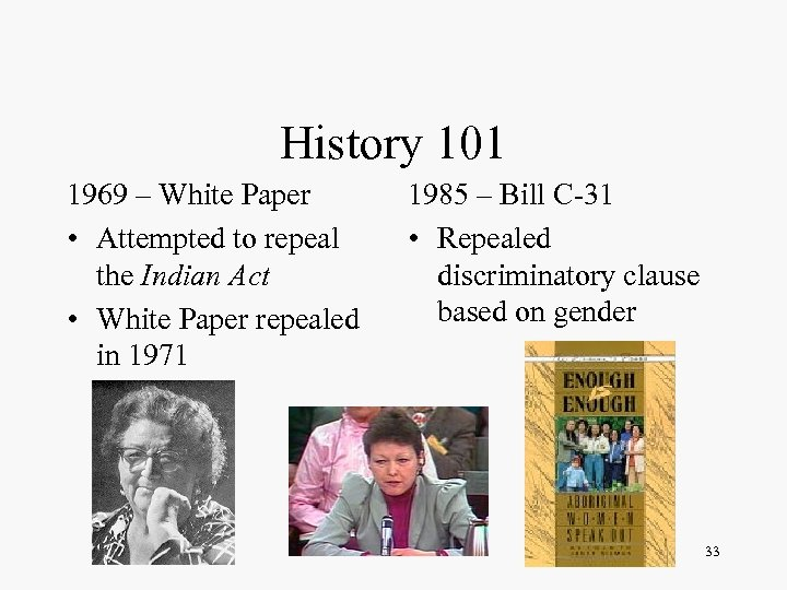 History 101 1969 – White Paper • Attempted to repeal the Indian Act •