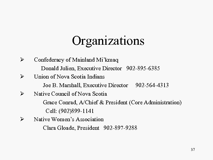 Organizations Ø Ø Confederacy of Mainland Mi'kmaq Donald Julien, Executive Director 902 -895 -6385
