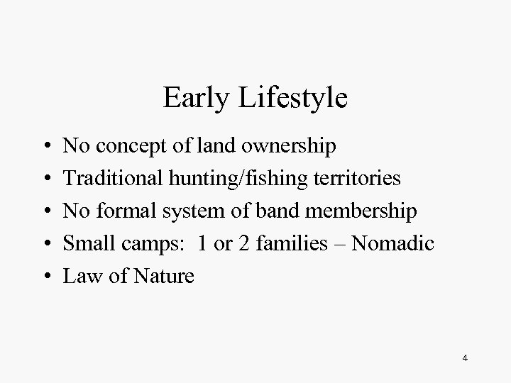 Early Lifestyle • • • No concept of land ownership Traditional hunting/fishing territories No