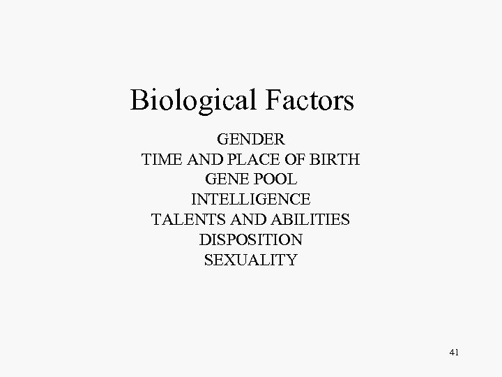 Biological Factors GENDER TIME AND PLACE OF BIRTH GENE POOL INTELLIGENCE TALENTS AND ABILITIES