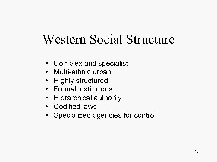 Western Social Structure • • Complex and specialist Multi-ethnic urban Highly structured Formal institutions