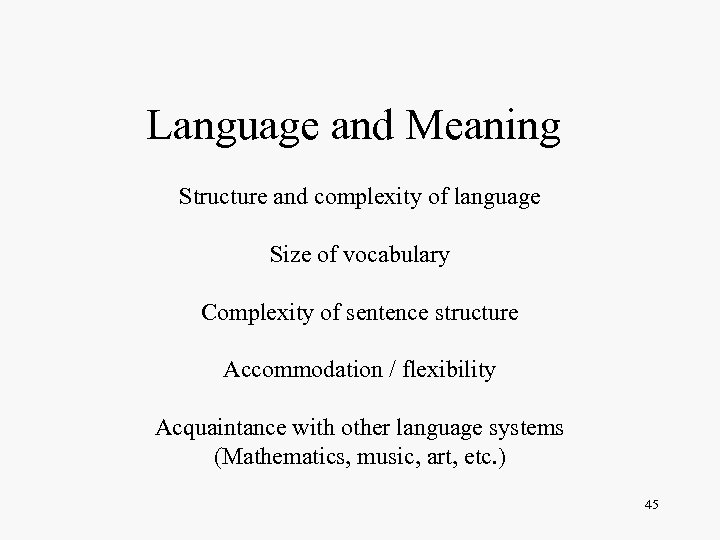 Language and Meaning Structure and complexity of language Size of vocabulary Complexity of sentence