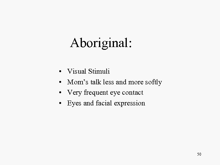 Aboriginal: • • Visual Stimuli Mom's talk less and more softly Very frequent eye