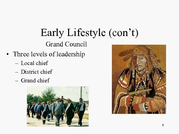Early Lifestyle (con't) Grand Council • Three levels of leadership – Local chief –