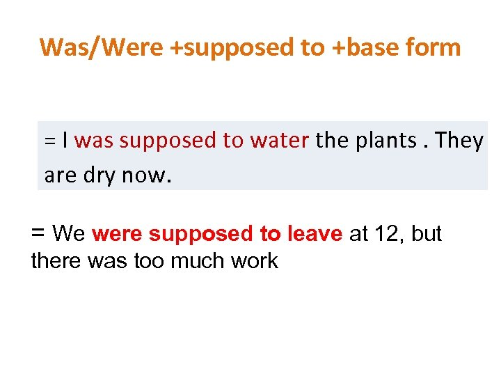 Was/Were +supposed to +base form = I was supposed to water the plants. They