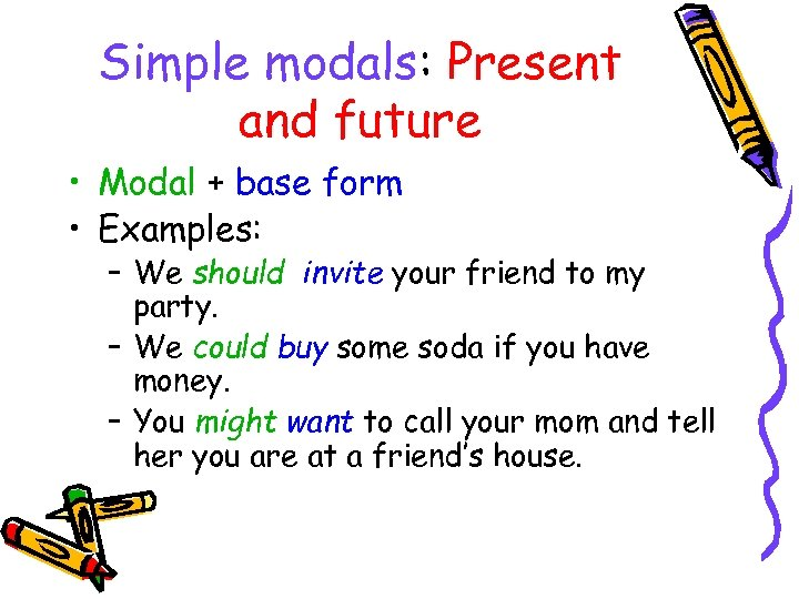 Simple modals: Present and future • Modal + base form • Examples: – We