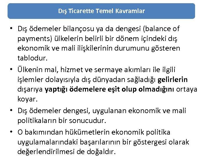 Dış Ticarette Temel Kavramlar • Dış ödemeler bilançosu ya da dengesi (balance of payments)