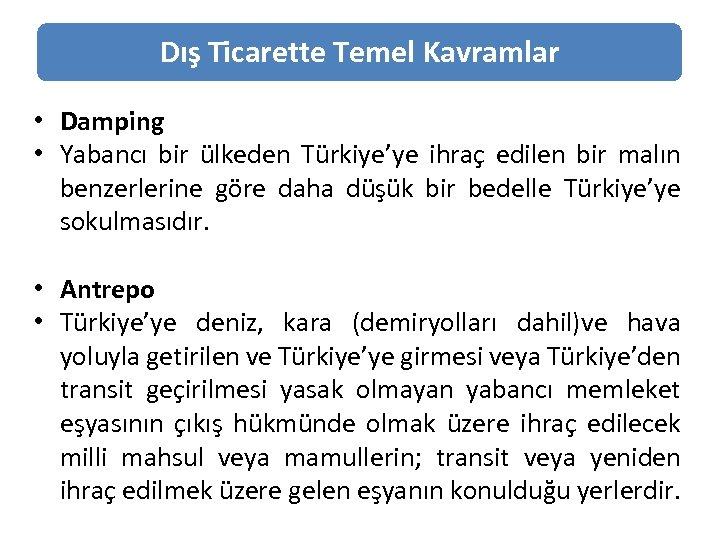 Dış Ticarette Temel Kavramlar • Damping • Yabancı bir ülkeden Türkiye'ye ihraç edilen bir