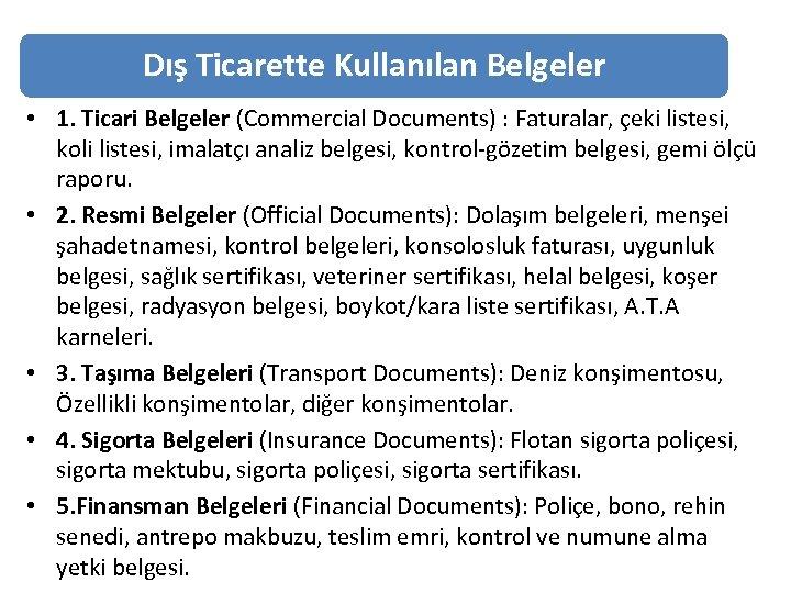 Dış Ticarette Kullanılan Belgeler • 1. Ticari Belgeler (Commercial Documents) : Faturalar, çeki listesi,