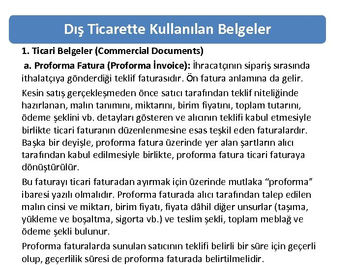 Dış Ticarette Kullanılan Belgeler 1. Ticari Belgeler (Commercial Documents) a. Proforma Fatura (Proforma İnvoice):
