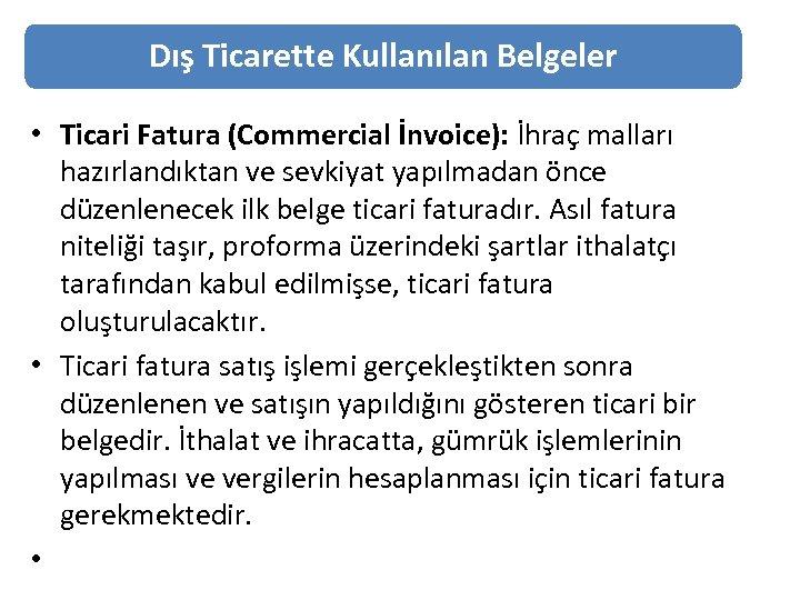 Dış Ticarette Kullanılan Belgeler • Ticari Fatura (Commercial İnvoice): İhraç malları hazırlandıktan ve sevkiyat