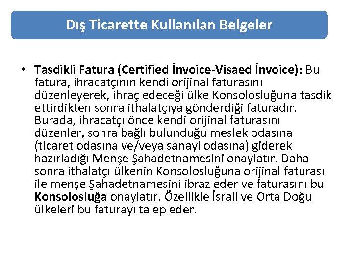 Dış Ticarette Kullanılan Belgeler • Tasdikli Fatura (Certified İnvoice-Visaed İnvoice): Bu fatura, ihracatçının kendi