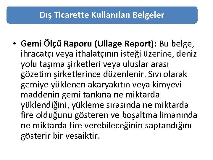 Dış Ticarette Kullanılan Belgeler • Gemi Ölçü Raporu (Ullage Report): Bu belge, ihracatçı veya