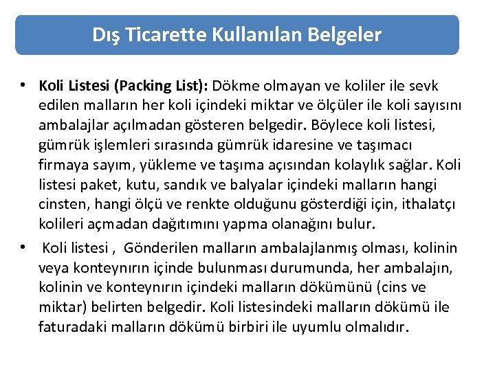 Dış Ticarette Kullanılan Belgeler • Koli Listesi (Packing List): Dökme olmayan ve koliler ile